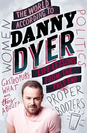 The World According to Danny Dyer Life Lessons from the East End