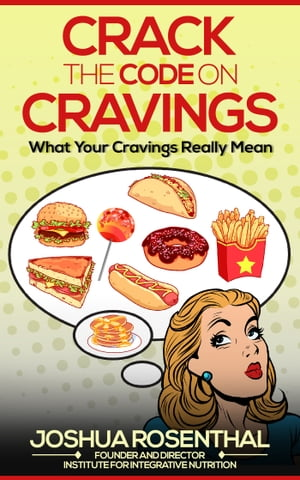 Crack the Code on Cravings What Your Cravings Really Mean