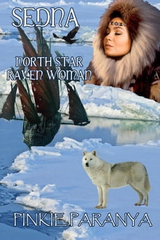 Sedna ~ North Star Raven Woman: Women of the Northland Book 3