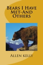 Bears I Have Met-And Others by Allen Kelly