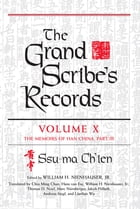 The Grand Scribe's Records, Volume X: Volume X: The Memoirs of Han China, Part III by Ssu-ma Ch'ien