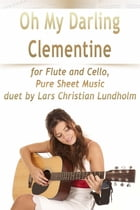 Oh My Darling Clementine for Flute and Cello, Pure Sheet Music duet by Lars Christian Lundholm by Lars Christian Lundholm