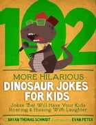 102 More Hilarious Dinosaur Jokes For Kids: Jokes That Will Have your Kids Roaring and Hissing With Laughter by Bryan Thomas Schmidt