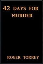42 Days for Murder by Roger Torrey