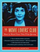 The Movie Lovers' Club: How to Start Your Own Film Group