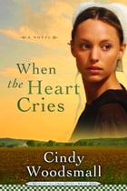 When the Heart Cries: Book 1 in the Sisters of the Quilt Amish Series by Cindy Woodsmall