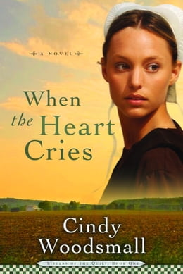 Book When the Heart Cries: Book 1 in the Sisters of the Quilt Amish Series by Cindy Woodsmall