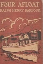 Four Afloat by Ralph Henry Barbour