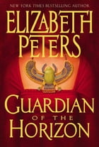 Guardian of the Horizon: An Amelia Peabody Novel of Suspense by Elizabeth Peters