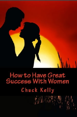 How to Have Great Success With Women by Kevin Matthews