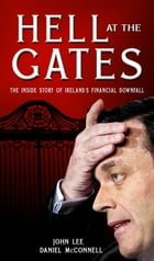 Hell at the Gates:The Inside Story of Ireland's Financial Downfall by Mr John Lee