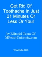 Get Rid Of Toothache In Just 21 Minutes Or Less Or Your Money Back! by Editorial Team Of MPowerUniversity.com