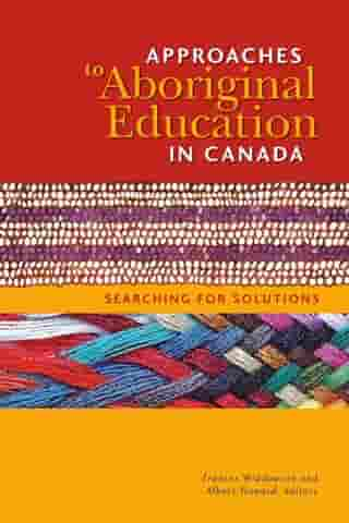 Approaches to Aboriginal Education in Canada: Searching for Solutions by Frances Widdowson
