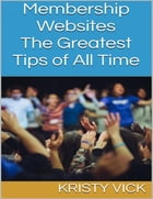 Membership Websites: The Greatest Tips of All Time by Kristy Vick