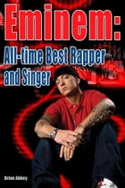 Eminem: All-time Best Rapper and Singer by Brian Abbey