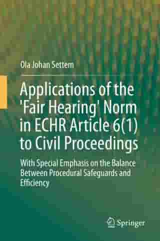 Applications of the 'Fair Hearing' Norm in ECHR Article 6(1) to Civil Proceedings: With Special Emphasis on the Balance Between Procedural Safeguards and Efficiency