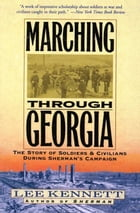 Marching Through Georgia: Story of Soldiers and Civilians During Sherman's Campaign by Lee B. Kennett
