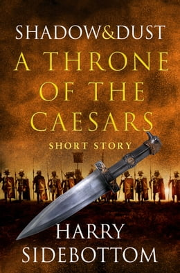Book Shadow and Dust (A Short Story): A Throne of the Caesars Story by Harry Sidebottom