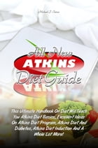 All New Atkins Diet Guide: This Ultimate Handbook On Diet Will Teach You Atkins Diet Basics, Excellent Ideas On Atkins Diet Pro by Michael J. Tatum