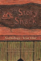The Story Shack Anthology: Year One by Martin Hooijmans