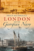 London and the Georgian Navy by Philip MacDougall