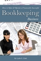How to Open & Operate a Financially Successful Bookkeeping Business by Lydia Clark