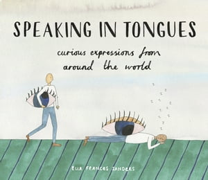 Speaking in Tongues Curious Expressions from Around the World