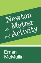 Newton on Matter and Activity by Ernan McMullin