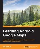 Learning Android Google Maps by Raj Amal W.