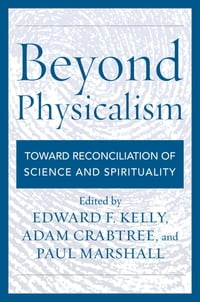 Beyond Physicalism: Toward Reconciliation of Science and Spirituality
