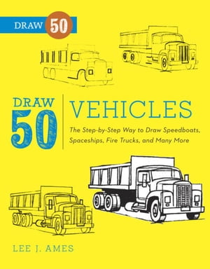 Draw 50 Vehicles The Step-by-Step Way to Draw Speedboats,  Spaceships,  Fire Trucks,  and Many More...