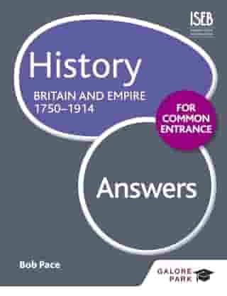 History for Common Entrance: Britain and Empire 1750-1914 Answers by Bob Pace