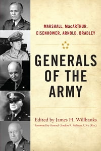Generals of the Army: Marshall, MacArthur, Eisenhower, Arnold, Bradley
