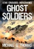 Ghost Soldiers (Star Crusades: Mercenaries, Book 2) by Michael G. Thomas