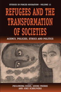 Refugees and the Transformation of Societies: Agency, Policies, Ethics and Politics