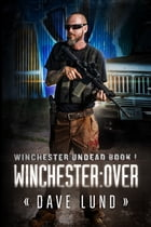 Winchester: Over (Winchester Undead Book 1) by Dave Lund