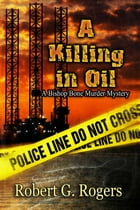 A Killing In Oil by Robert G Rogers