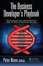 The Business Developer's Playbook: Relationship Selling Principles and the DNA of Dialogue Selling by Peter Nixon