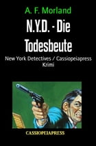 N.Y.D. - Die Todesbeute: New York Detectives / Cassiopeiapress Krimi by A. F. Morland