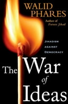 The War of Ideas: Jihadism against Democracy by Walid Phares
