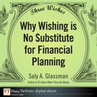 Three Wishes: Why Wishing is No Substitute for Financial Planning by Saly A. Glassman
