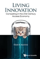Living Innovation: Competing in the 21st Century Access Economy by Hervé Mathe