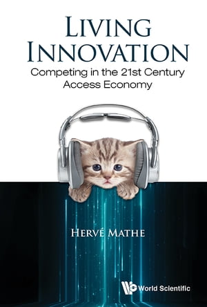 Living Innovation: Competing In The 21st Century Access Economy by Herve Mathe