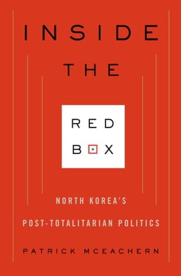 Book Inside the Red Box: North Korea's Post-totalitarian Politics by Patrick McEachern