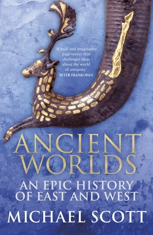 Ancient Worlds An Epic History of East and West
