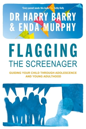 Flagging the Screenager Guiding Your Child Through Adolescence and Young Adulthood