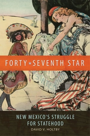 Forty-Seventh Star New Mexico's Struggle for Statehood