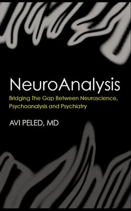 Book NeuroAnalysis: Bridging the Gap between Neuroscience, Psychoanalysis and Psychiatry by Peled, Avi