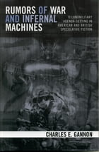 Rumors of War and Infernal Machines: Technomilitary Agenda-setting in American and British Speculative Fiction by Charles E. Gannon