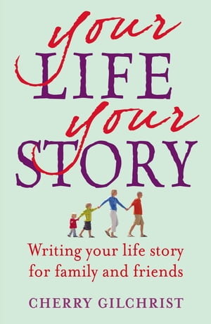 Your Life, Your Story Writing your life story for family and friends